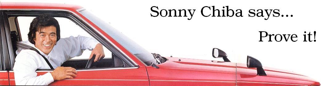 Sonny Chiba says ... prove it!