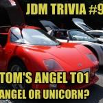 TOM'S Angel T01: angel or unicorn? [JDM Trivia #9]
